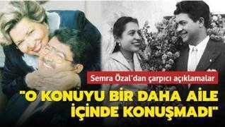 Semra Özal'dan çarpıcı açıklamalar: Turgut Özal o konuyu bir daha aile içinde konuşmadı