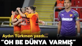 Aydın Türkmen: 'Oh be dünya varmış'