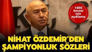 Nihat Özdemir'den şampiyonluk açıklaması