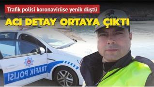 Trafik polisi koronavirüse yenik düştü... Acı detay ortaya çıktı