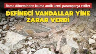 Roma döneminden kalma antik kenti defineci vandallar talan etti