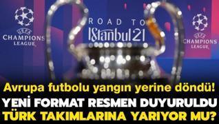Şampiyonlar Ligi'nin yeni formatı açıklandı! Türk takımlarına yarıyor mu?