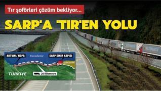 Sarp'a 'TIR'en yolu