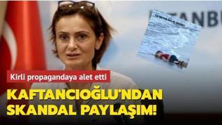 Canan Kaftancıoğlu'ndan skandal paylaşım! Kirli propagandaya alet etti
