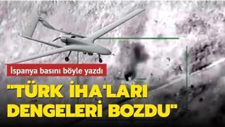 İspanya basını yazdı: Türk İHA'ları dengeleri bozdu