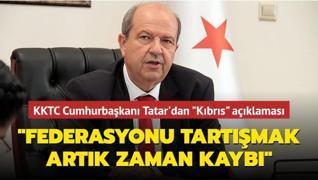 KKTC Cumhurbaşkanı Ersin Tatar'dan 'Kıbrıs' açıklaması: Federasyonu tartışmak artık zaman kaybı