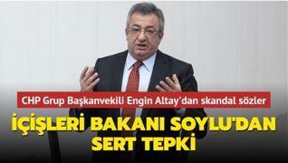 CHP Grup Başkanvekili Engin Altay'dan skandal sözler...