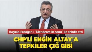 CHP'li Engin Altay'dan Başkan Erdoğan'a tehdit