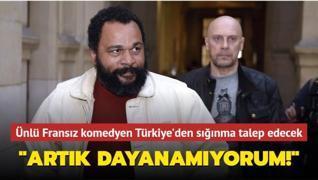 Ünlü Fransız komedyen Türkiye'den sığınma talep edecek... 'Artık dayanamıyorum!'