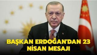 Başkan Erdoğan'dan 23 Nisan mesajı