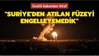 İsrailli bakandan itiraf: Suriye'den atılan füzeyi engelleyemedik
