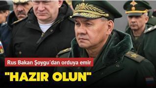 Rusya Savunma Bakanı Şoygu'dan orduya emir: Hazır olun