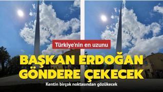 Türkiye'nin en uzun direği dev Türk bayrağı ile buluşacak