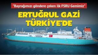 Türkiye'nin ilk yüzer LNG depolama ve gazlaştırma gemisi Ertuğrul Gazi Türkiye'de