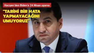 Azerbaycan Cumhurbaşkanı Yardımcısı Hacıyev'den Biden'a 24 Nisan uyarısı: 'Tarihi bir hata yapmayacağını umuyoruz'