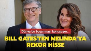 Dünya bu boşanmayı konuşuyor... Bill Gates'ten Melinda'ya rekor hisse
