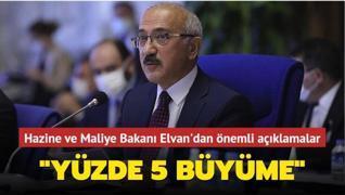 Hazine ve Maliye Bakanı Elvan'dan önemli açıklamalar: 'Yıl genelinde yüzde 5 büyüme'