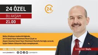 İçişleri Bakanı Soylu, 24 TV'ye konuk oluyor