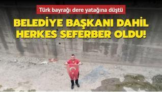 Türk bayrağı dere yatağına düştü... Belediye Başkanı dahil herkes seferber oldu!