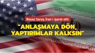 Beyaz Saray, İran'ı işaret etti: 'Anlaşmaya dön, yaptırımlar kalksın'