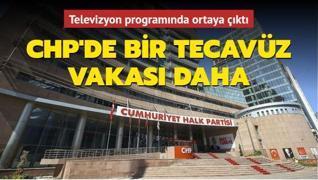 Bir televizyon programında ortaya çıktı... CHP'de bir tecavüz vakası daha