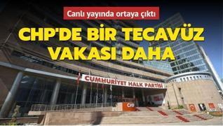 Canlı yayında ortaya çıktı... CHP'de bir tecavüz vakası daha