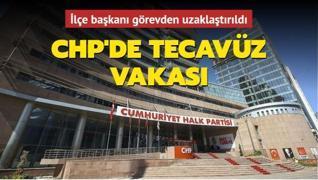 CHP'de tecavüz vakası... İlçe başkanı görevden uzaklaştırıldı