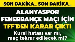 TFF'den Alanyaspor-Fenerbahçe maçı için karar çıktı! Kural hatası...