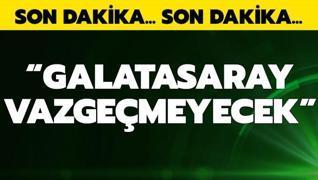 'Galatasaray vazgeçmeyecek'