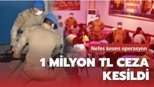 Nefes kesen operasyon! Toplam 1 milyon TL ceza kesildi