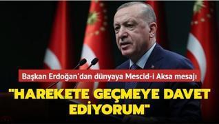 Başkan Erdoğan'dan dünyaya Mescid-i Aksa mesajı... 'Harekete geçmeye davet ediyorum'