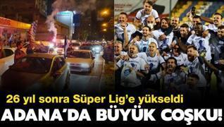 Demirspor, Süper Lig'e çıktı; Adanalılar çıldırdı!