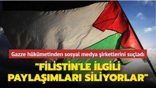 Gazze hükümetinden sosyal medya şirketlerini suçladı: 'Filistin'le ilgili paylaşımları siliyorlar'