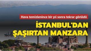 Hava temizlenince bir yıl sonra tekrar görüldü... İstanbul'dan şaşırtan manzara