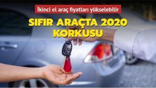 Sıfır araçta 2020 korkusu