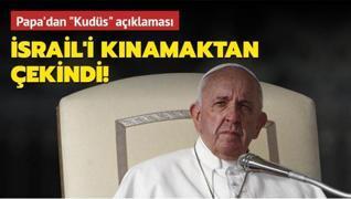 Papa'dan 'Kudüs' açıklaması! İsrail'i kınamaktan çekindi