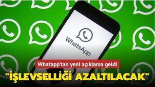 Whatapp'tan yeni açıklama geldi: 'İşlevselliği azaltılacak'