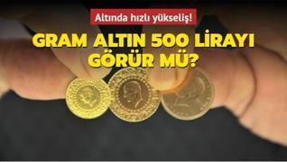 Altında hızlı yükseliş! Gram altın 500 lirayı görür mü?