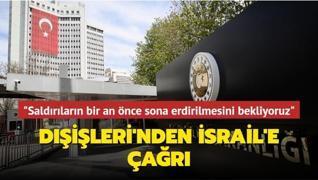 Dışişleri'nden İsrail'e çağrı... Saldırıların bir an önce sona erdirilmesini bekliyoruz