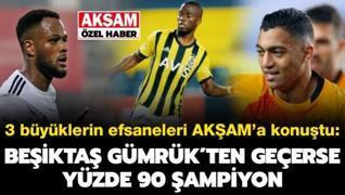 3 büyüklerin efsaneleri kritik maçlar öncesi AKŞAM'a konuştu! Beşiktaş ve F.Bahçe...