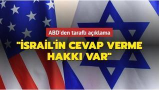 ABD'den yanlı açıklama: 'İsrail'in cevap verme hakkı var'