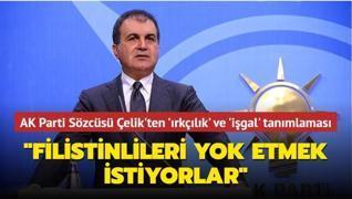 AK Parti Sözcüsü Çelik'ten ırkçılık ve işgal tanımlaması: 'Filistinlileri yeryüzünden silmek istiyorlar'