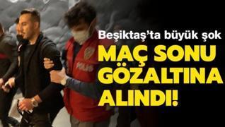 Beşiktaş maçı sonrası olay! Polisler tarafından gözaltına alındı