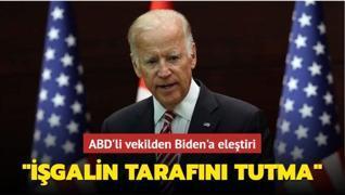 ABD'li vekilden Biden'a eleştiri: 'İşgalin tarafını tutma'