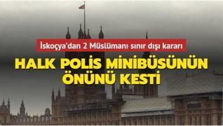 İskoçya'dan 2 Müslümanı sınır dışı kararı: Halk polis minibüsünün önünü kesti