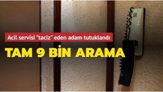 Acil servisi 9 bin kez arayarak taciz eden adam tutuklandı