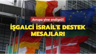 Avrupa yine endişeli... İşgalci İsrail'e destek mesajları