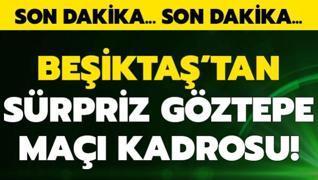 Beşiktaş'ta sürpriz Göztepe maçı kadrosu