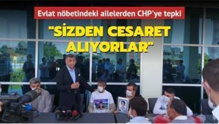 Evlat nöbetindeki ailelerden CHP'ye tepki: 'Sizden cesaret alıyorlar'