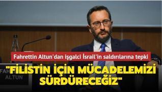İletişim Başkanı Altun'dan işgalci İsrail'in saldırılarına tepki: 'Filistin için mücadelemizi sürdüreceğiz'